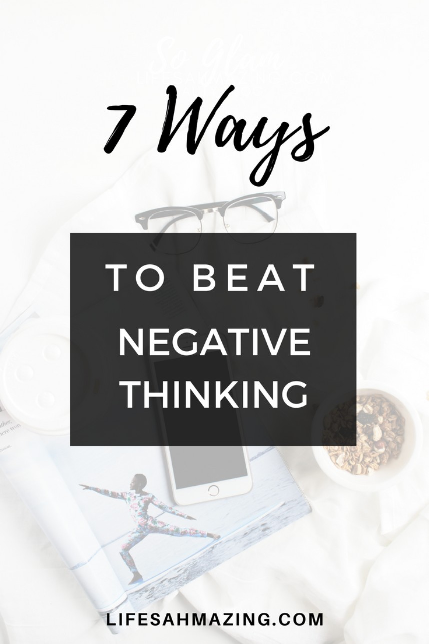 7 ways to beat negative thoughts and overcome negative thinking