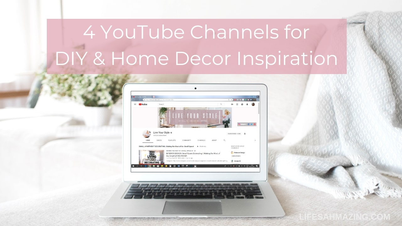 4 YouTube Channels To Follow For Major DIY And Home Decor Inspiration